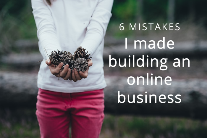 6 mistakes I made building an online business