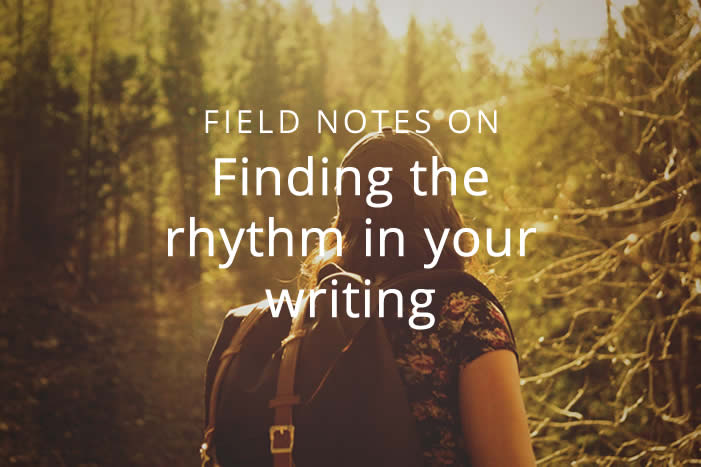 Field notes on finding the rhythm in your writing