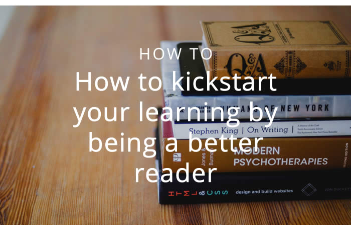 How to kickstart your learning by being a better reader
