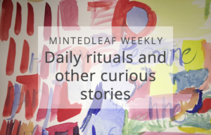 Daily rituals and other curious stories