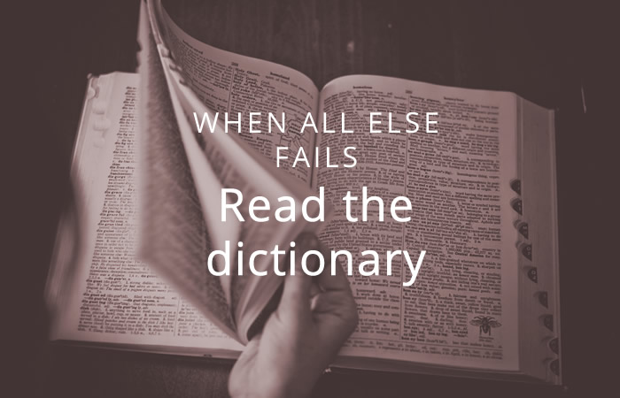 When all else fails, read the dictionary