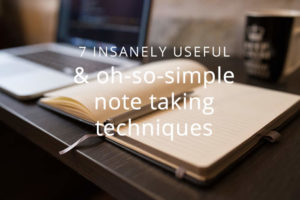 7 insanely useful and oh-so-simple note taking techniques